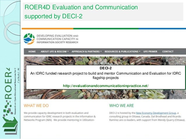 ROER4D Evaluation and Communication supported by DECI-2 DECI-2 An IDRC funded research project to build and mentor Communi...