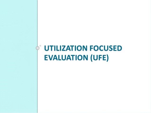 UTILIZATION FOCUSED EVALUATION (UFE)