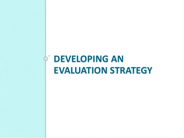 DEVELOPING AN EVALUATION STRATEGY