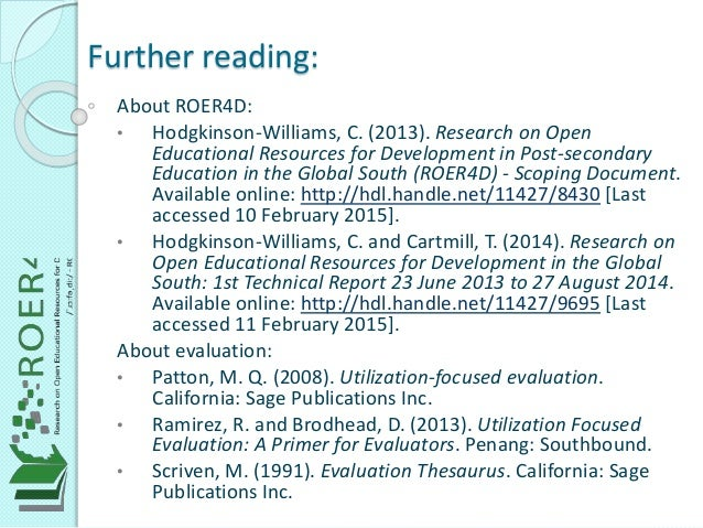 Further reading: About ROER4D: • Hodgkinson-Williams, C. (2013). Research on Open Educational Resources for Development in...