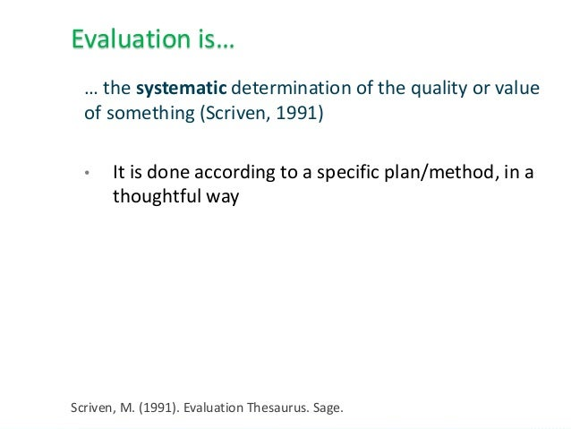 … the systematic determination of the quality or value of something (Scriven, 1991) • It is done according to a specific p...