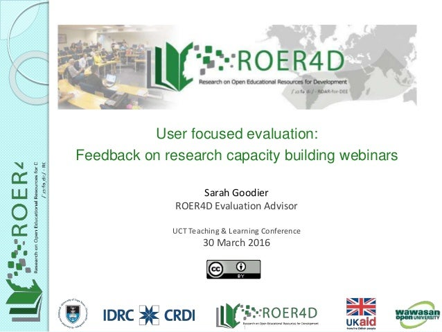 Sarah Goodier ROER4D Evaluation Advisor UCT Teaching & Learning Conference 30 March 2016 User focused evaluation: Feedback...