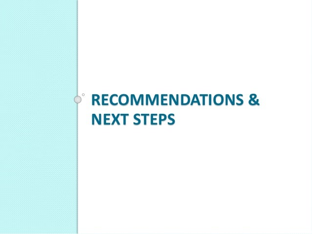 RECOMMENDATIONS & NEXT STEPS