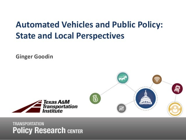 Automated Vehicles and Public Policy: State and Local Perspectives Ginger Goodin