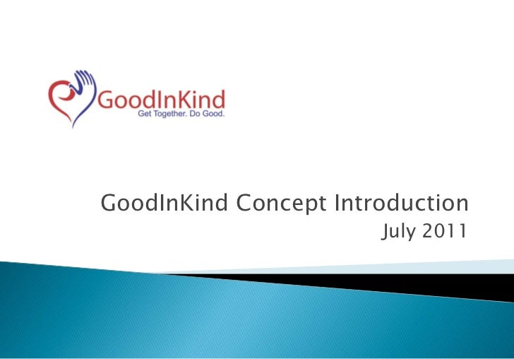 GoodInKind Concept Introduction                       July 2011