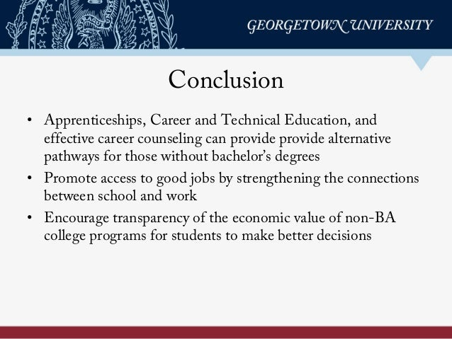 Conclusion • Apprenticeships, Career and Technical Education, and effective career counseling can provide provide alternat...