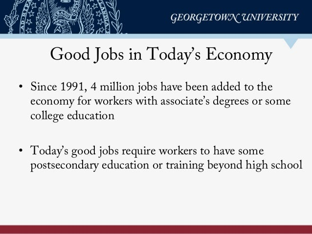 Good Jobs in Today's Economy • Since 1991, 4 million jobs have been added to the economy for workers with associate's degr...