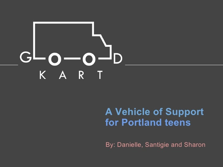 A Vehicle of Supportfor Portland teensBy: Danielle, Santigie and Sharon