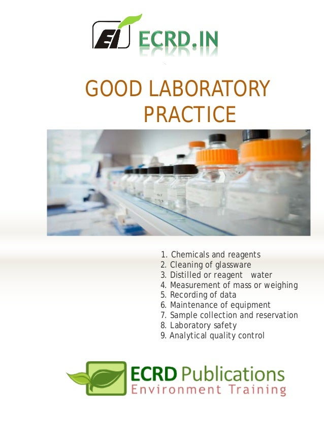 GOOD LABORATORY PRACTICE 1. Chemicals and reagents 2. Cleaning of glassware 3. Distilled or reagent water 4. Measurement o...