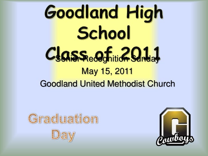 Goodland High SchoolClass of 2011<br />Senior Recognition Sunday<br />May 15, 2011<br />Goodland United Methodist Church<b...