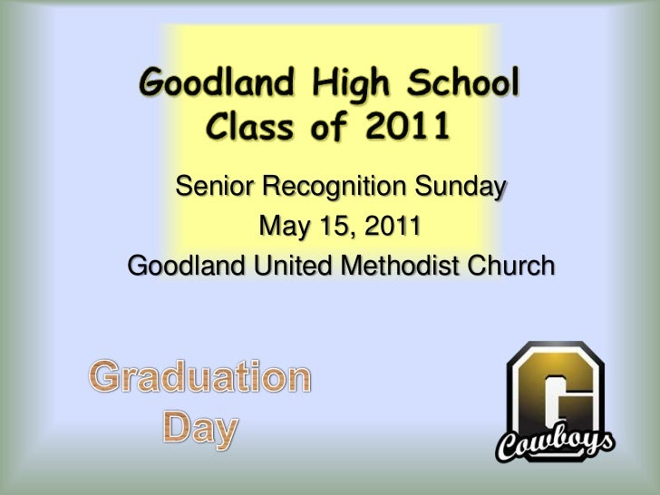 Goodland High SchoolClass of 2011<br />Senior Recognition Sunday<br />May 15, 2011<br />Goodland United Methodist Church<b...