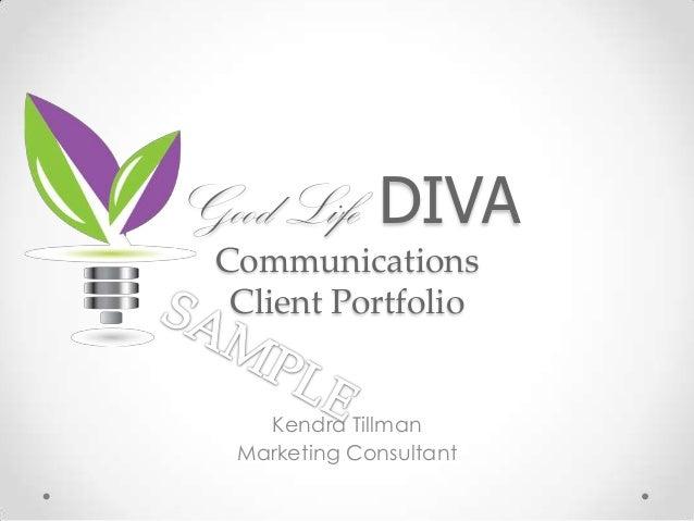 Good Life DIVACommunicationsClient PortfolioKendra TillmanMarketing Consultant