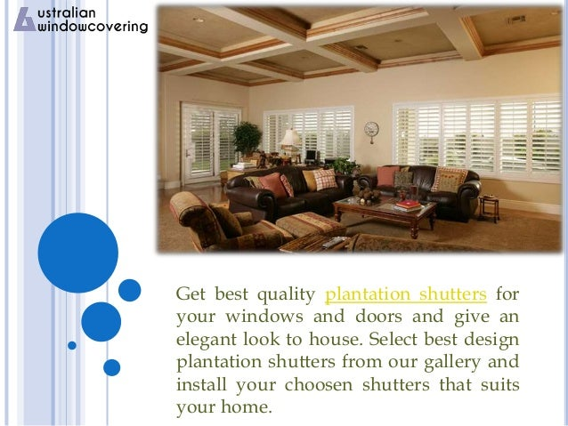 Get best quality plantation shutters for your windows and doors and give an elegant look to house. Select best design plan...
