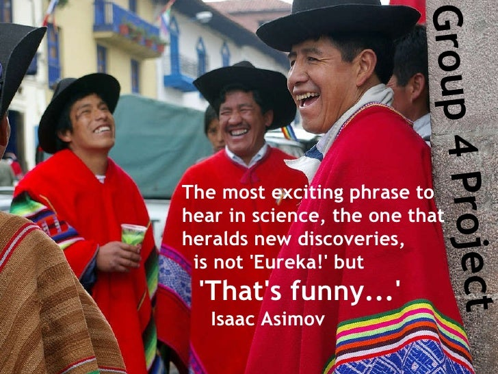 The most exciting phrase to  hear in science, the one that  heralds new discoveries,  is not 'Eureka!' but  'That's funny....