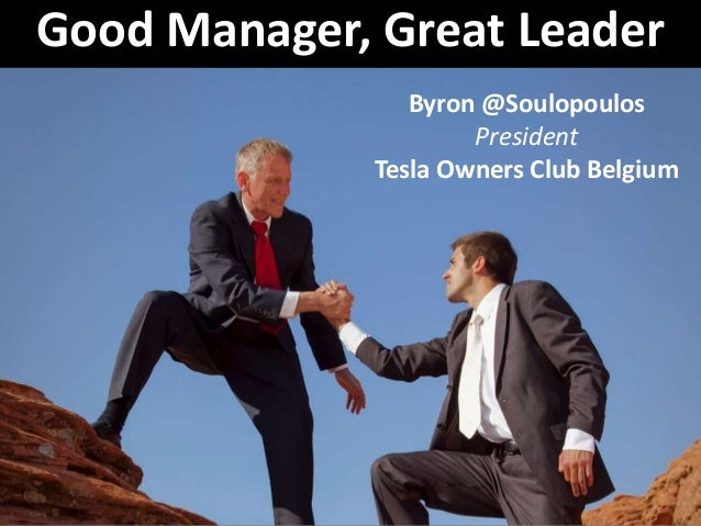 Good Manager, Great Leader Byron @Soulopoulos President Tesla Owners Club Belgium