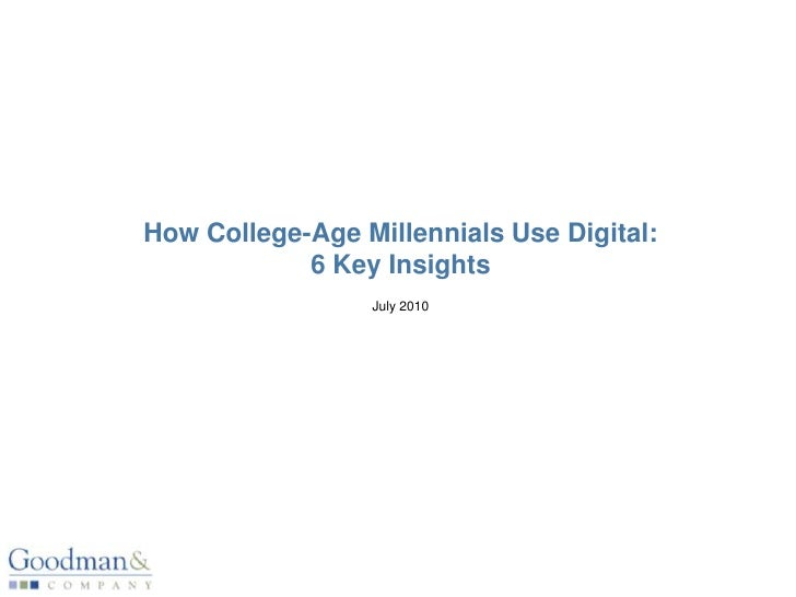 How College-Age Millennials Use Digital:6 Key InsightsJuly 2010<br />