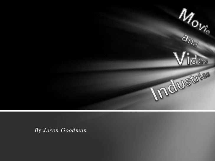 Movie<br />and<br />Video<br />Industries<br />By Jason Goodman<br />