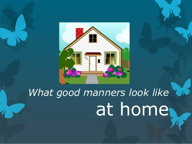 What good manners look like  at home