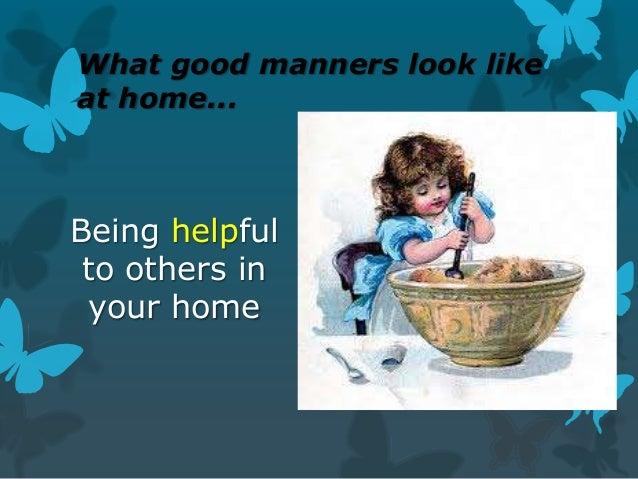 What good manners look like at home...  Being helpful to others in your home