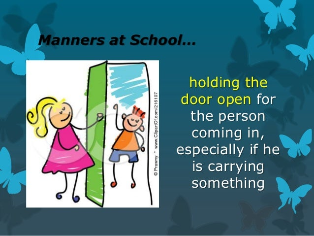 Manners at School… holding the door open for the person coming in, especially if he is carrying something