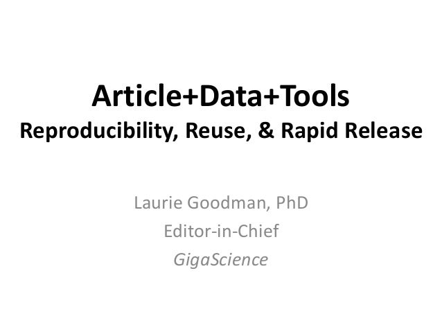 Article+Data+Tools Reproducibility, Reuse, & Rapid Release Laurie Goodman, PhD Editor-in-Chief GigaScience