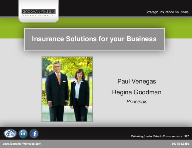 www.GoodmanVenegas.com	800.588.3350	 Strategic Insurance Solutions	 Delivering Greater Value to Customers since 1997Insura...