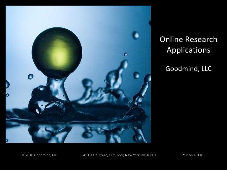 Online Research<br />Applications<br />Goodmind, LLC<br />© 2010 Goodmind, LLC                              41 E 11th Stre...