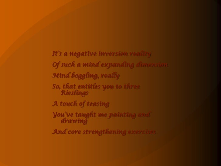 It's a negative inversion reality<br />Of such a mind expanding dimension<br />Mind boggling, really<br />So, that entitle...