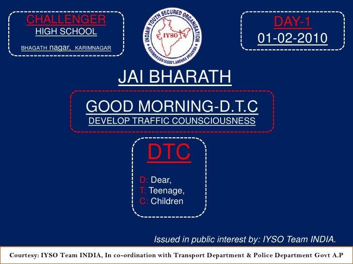 DAY-1<br />01-02-2010<br />CHALLENGER<br />HIGH SCHOOL<br />BHAGATHnagar,KARIMNAGAR<br />JAI BHARATH<br />GOOD MORNING-D.T...