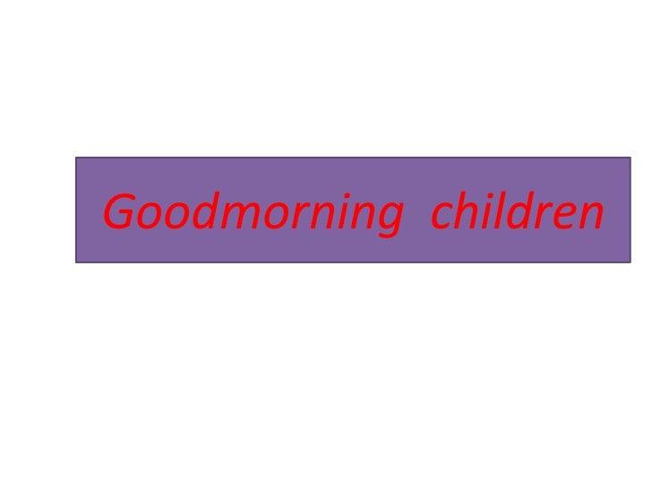 Goodmorning  children<br />