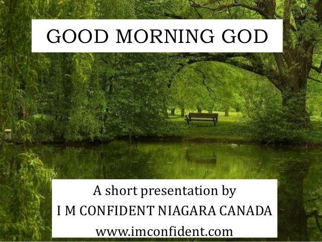 GOOD MORNING GOD  A short presentation by  I M CONFIDENT NIAGARA CANADA  www.imconfident.com