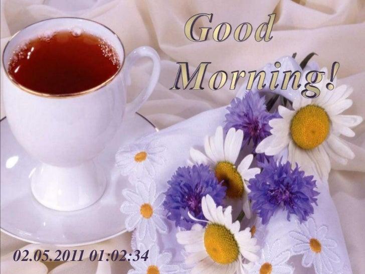 Good<br />Morning!<br />02.05.2011 10:58:28<br />
