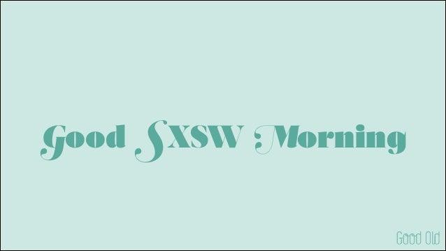 Good SXSW Morning