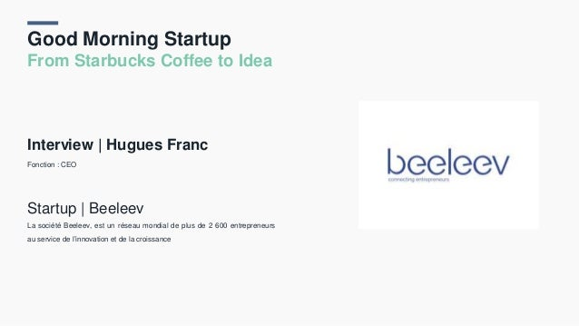 Good Morning Startup From Starbucks Coffee to Idea Interview | Hugues Franc Fonction : CEO Startup | Beeleev La société Be...