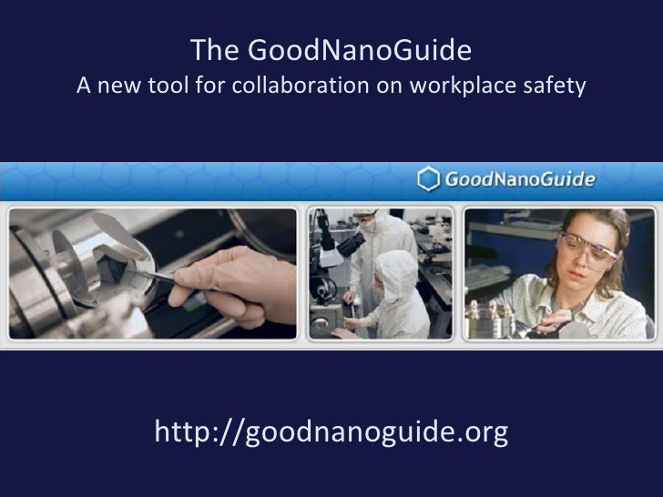 The GoodNanoGuideA new tool for collaboration on workplace safety<br />http://goodnanoguide.org<br />