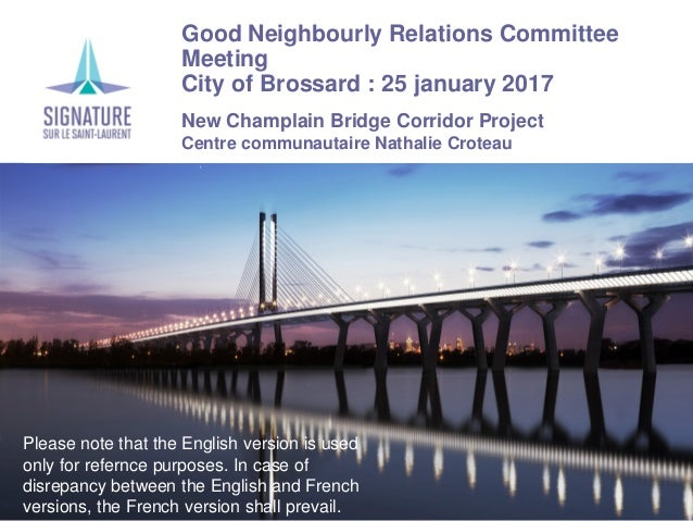 Good Neighbourly Relations Committee Meeting City of Brossard : 25 january 2017 New Champlain Bridge Corridor Project Cent...