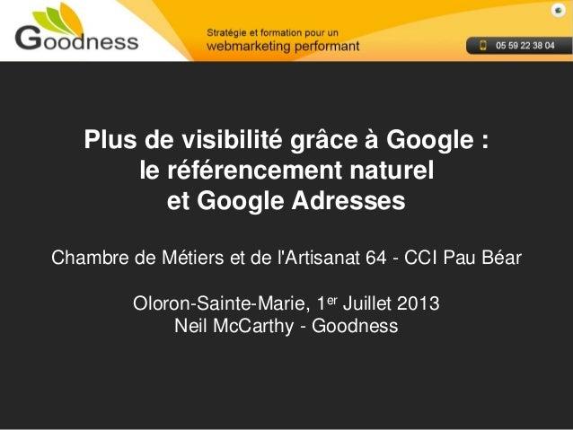 Neil McCarthy - Goodness Plus de visibilité grâce à Google : le référencement naturel et Google Adresses Chambre de Métier...
