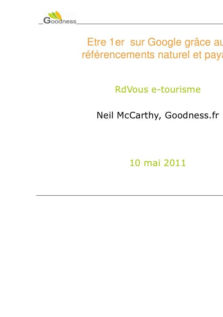 Etre 1er sur Google grâce auxréférencements naturel et payant      RdVous e-tourisme   Neil McCarthy, Goodness.fr         ...
