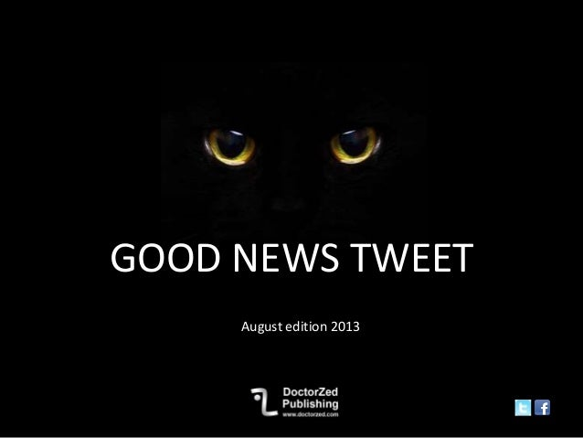 GOOD NEWS TWEET August edition 2013