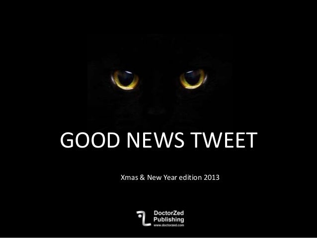 GOOD NEWS TWEET Xmas & New Year edition 2013
