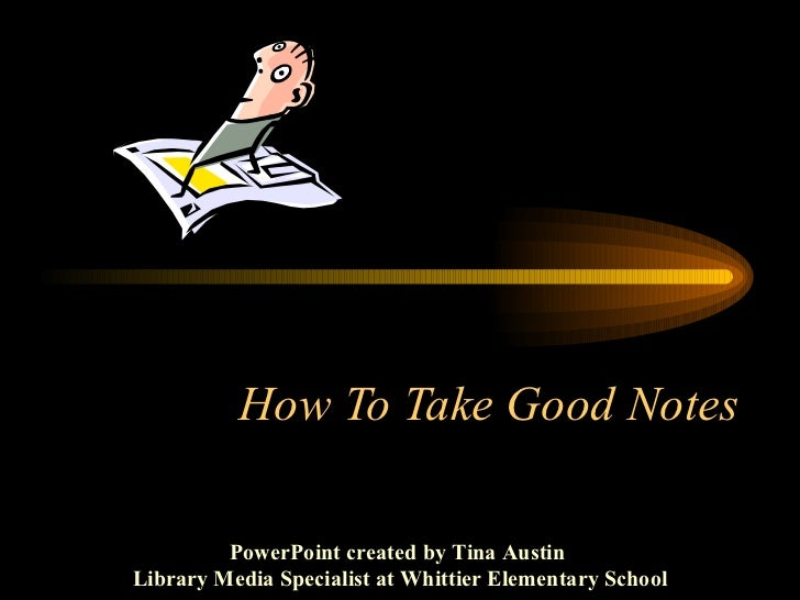 How To Take Good Notes PowerPoint created by Tina Austin  Library Media Specialist at Whittier Elementary School