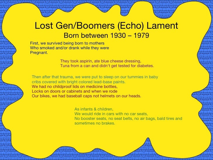 Lost Gen/Boomers (Echo) Lament Born between 1930 – 1979