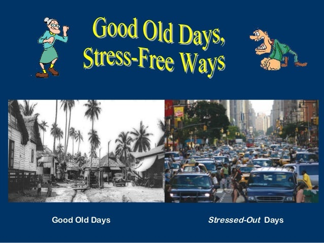 Good Old Days Stressed-Out Days