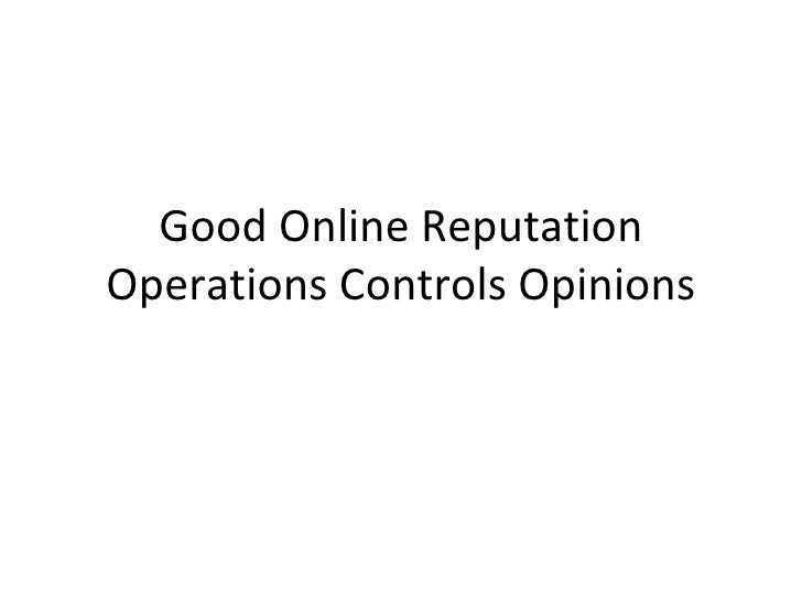 Good Online Reputation Operations Controls Opinions