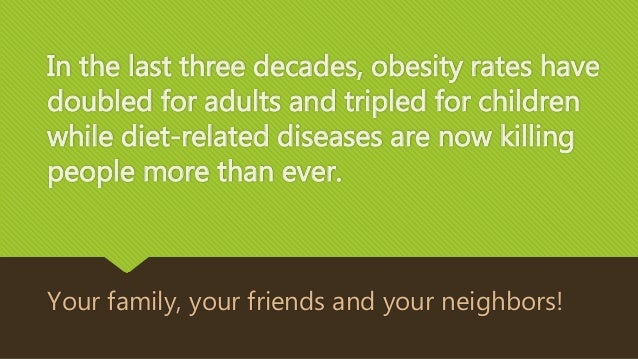 In the last three decades, obesity rates have doubled for adults and tripled for children while diet-related diseases are ...