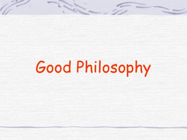 Good Philosophy