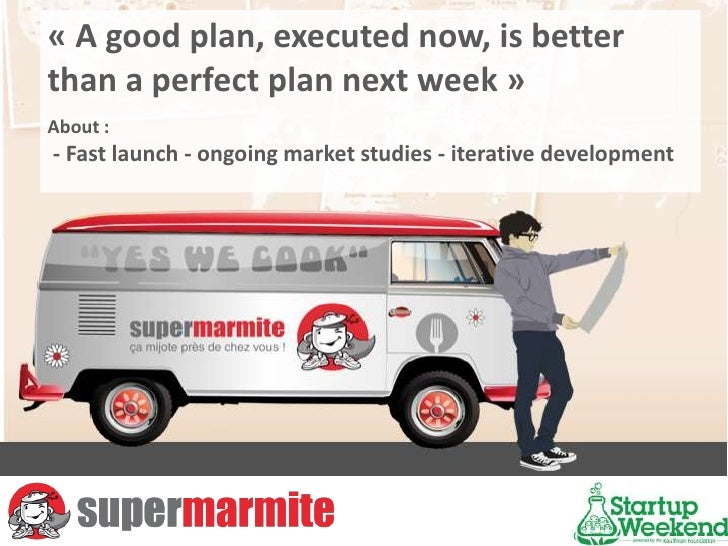 «A good plan, executednow, isbetterthan a perfect plan nextweek»<br />About : <br />- Fastlaunch - ongoingmarketstudies-...