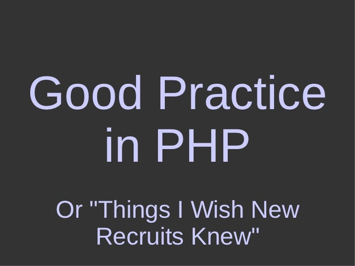 "Good Practice in PHP Or ""Things I Wish New Recruits Knew"""