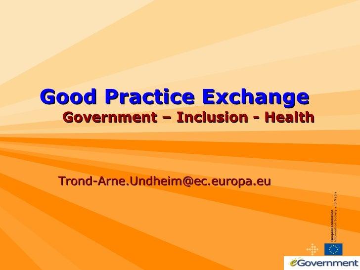 Good Practice Exchange   Government – Inclusion - Health Trond-Arne.Undheim@ec.europa.eu