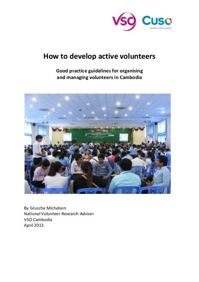 How to develop active volunteers Good practice guidelines for organising and managing volunteers in Cambodia By Grusche Mi...